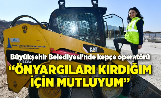 İzmir Büyükşehir Belediyesi'nde kadın tek kepçe operatörü