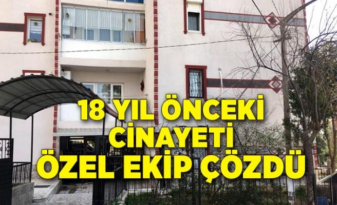 İzmir'de 18 yıl önce işlenen cinayeti özel ekip çözdü