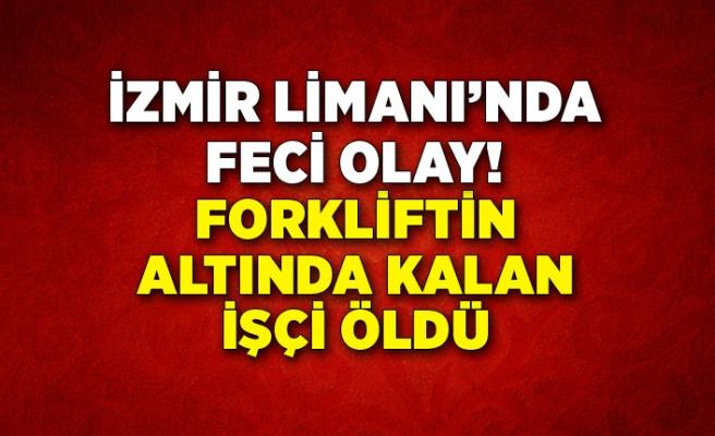 İzmir'de, forkliftin altında kalan işçi öldü