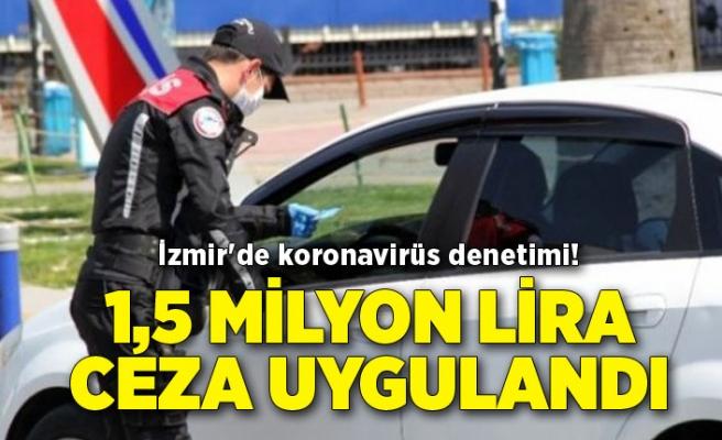 İzmir'de koronavirüs denetimi! 1,5 milyon lira ceza uygulandı