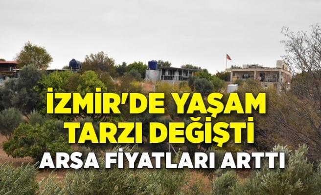 İzmir'de yaşam tarzı değişti, arsa fiyatları arttı
