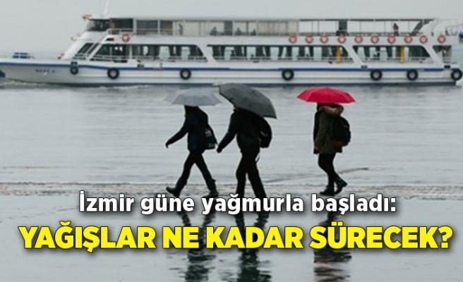 İzmir güne yağmurla başladı: Yağışlar ne kadar sürecek?
