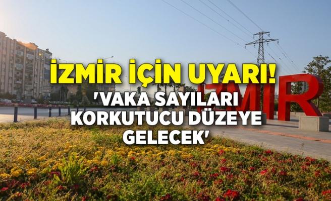 İzmir için uyardı: 'Vaka sayıları korkutucu düzeye gelecek'