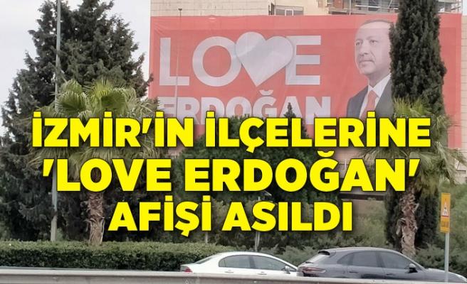 İzmir'in ilçelerine 'Love Erdoğan' afişi asıldı