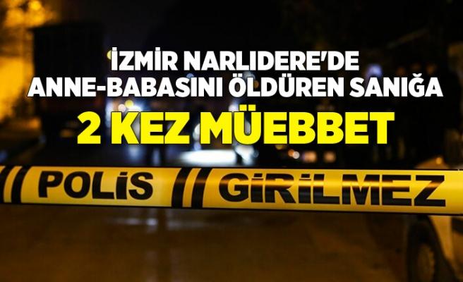 İzmir Narlıdere'de anne-babasını öldüren sanığa 2 kez müebbet