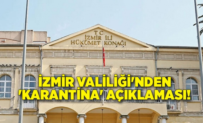 İzmir Valiliği'nden 'karantina' açıklaması!