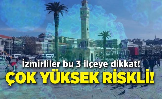 İzmirliler bu 3 ilçeye dikkat! Çok yüksek riskli!