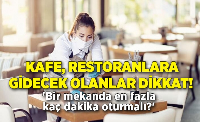 Kafe, restoranlara gidecek olanlar dikkat! 'Bir mekanda en fazla kaç dakika oturmalı?'