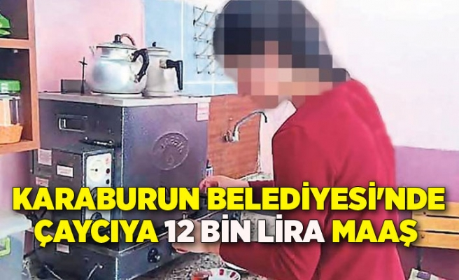 Karaburun Belediyesi'nde çaycıya 12 bin lira maaş