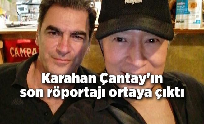 Karahan Çantay'ın son röportajı ortaya çıktı
