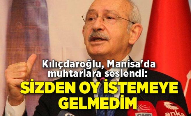 Kılıçdaroğlu, Manisa'da muhtarlara seslendi: Sizden oy istemeye gelmedim
