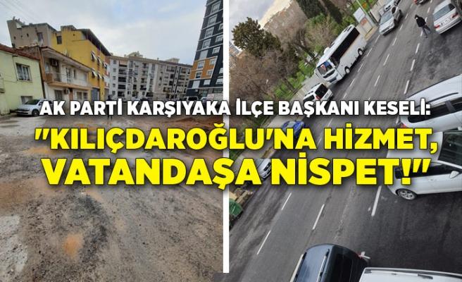 """""""Kılıçdaroğlu'na hizmet, vatandaşa nispet!"""""""