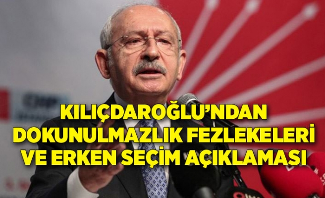Kılıçdaroğlu'ndan dokunulmazlık fezlekeleri ve erken seçim hakkında açıklama