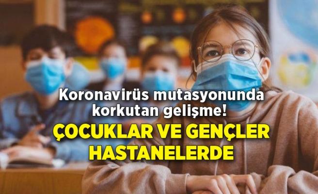 Koronavirüs mutasyonunda korkutan gelişme! Çocuklar ve gençler hastanelerde