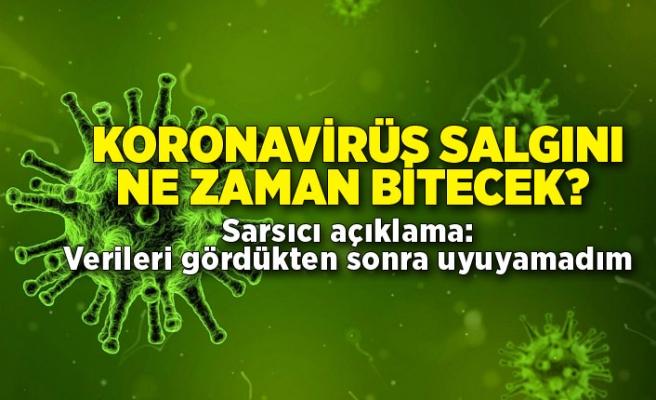 Koronavirüs salgını ne zaman bitecek? Sarsıcı açıklama: Verileri gördükten sonra uyuyamadım