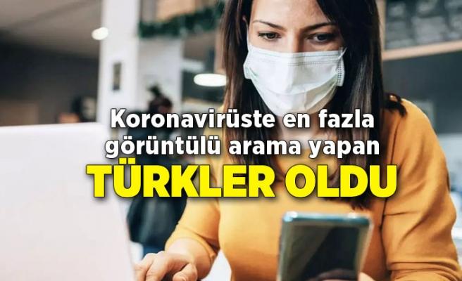Koronavirüste en fazla görüntülü arama yapan Türkler oldu