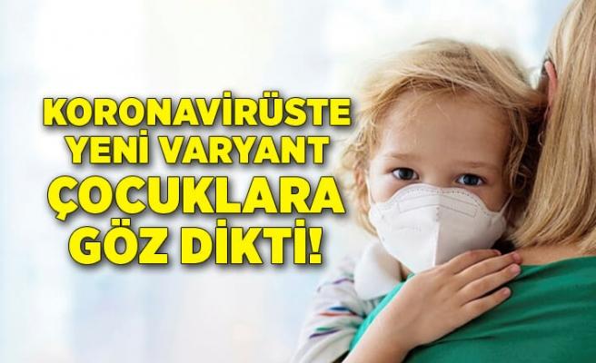 Koronavirüste yeni varyant çocuklara göz dikti!