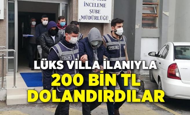 Lüks villa ilanıyla 200 bin TL dolandırdılar