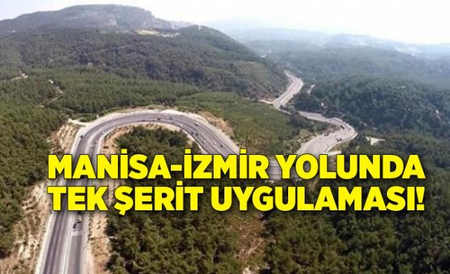 Manisa-İzmir yolunda tek şerit uygulaması!