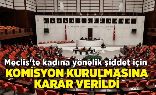 Meclis'te kadına yönelik şiddet için komisyon kurulmasına karar verildi