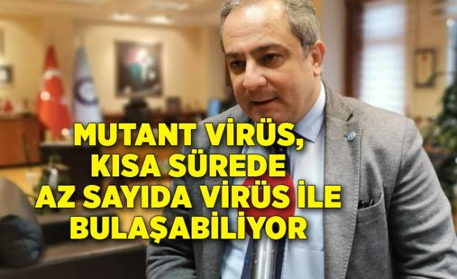 """""""Mutant virüs, kısa sürede az sayıda virüs ile bulaşabiliyor"""""""