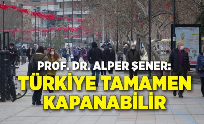 Prof. Dr. Alper Şener: Bu tırmanış devam ederse, Türkiye tamamen kapanabilir