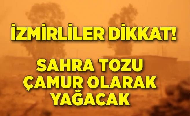 İzmirliler dikkat! Sahra tozu çamur olarak yağacak