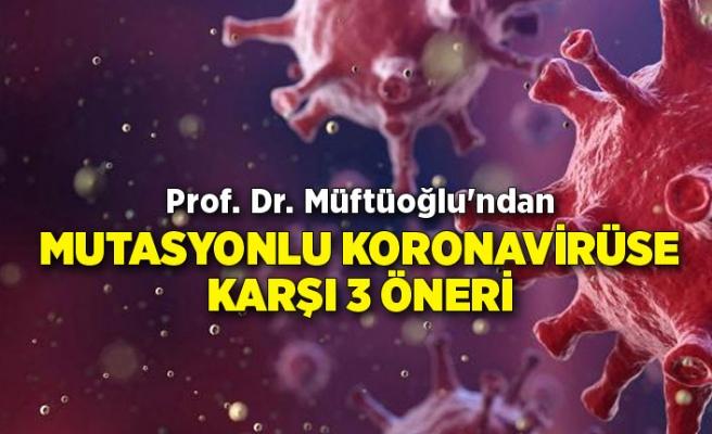 Prof. Dr.Müftüoğlu'ndan mutasyonlu koronavirüse karşı 3 öneri