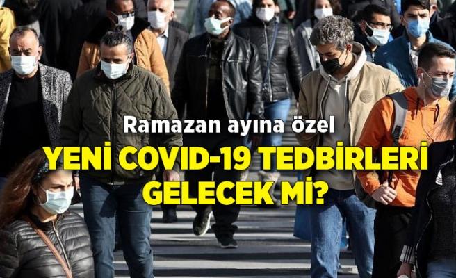 Ramazan ayına özel yeni COVID-19 tedbirleri gelecek mi?