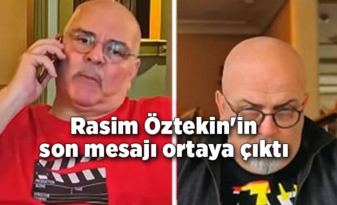 Rasim Öztekin'in gönderdiği son mesaj ortaya çıktı