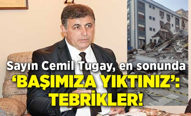 Sayın Cemil Tugay, en sonunda 'başımıza yıktınız': Tebrikler!