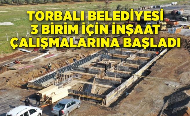Torbalı Belediyesi 3 birim için inşaat çalışmalarına başladı