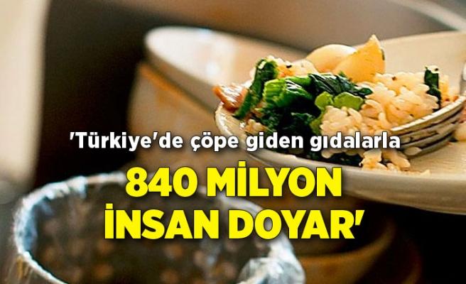 'Türkiye'de çöpe giden gıdalarla 840 milyon insan doyar'