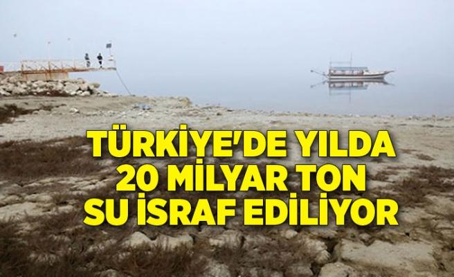 Türkiye'de yılda 20 milyar ton su israf ediliyor