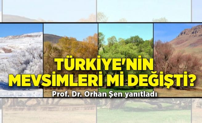 Türkiye'nin mevsimleri mi değişti? Prof. Dr. Orhan Şen yanıtladı