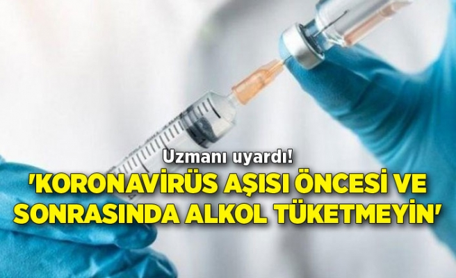 Uzmanı uyardı! 'Koronavirüs aşısı öncesi ve sonrasında alkol tüketmeyin'