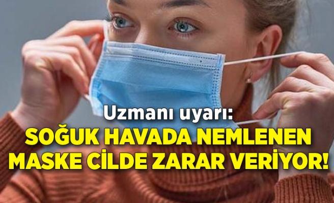 Uzmanı uyardı: Soğuk havada nemlenen maske cilde zarar veriyor!