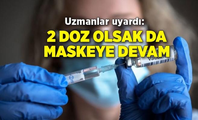 Uzmanlar uyardı: 2 doz olsak da maskeye devam