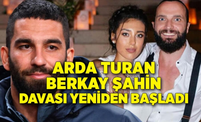 Arda Turan-Berkay Şahin davası yeniden başladı