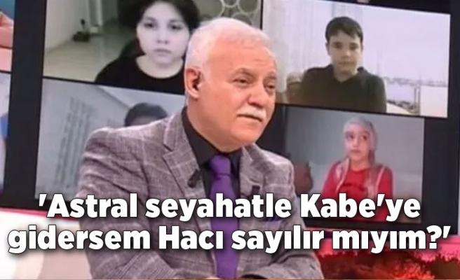 'Astral seyahatle Kabe'ye gidersem Hacı sayılır mıyım?'