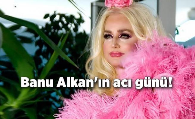 Banu Alkan'ın acı günü!