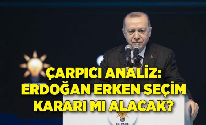 Çarpıcı analiz: Erdoğan erken seçim kararı mı alacak?