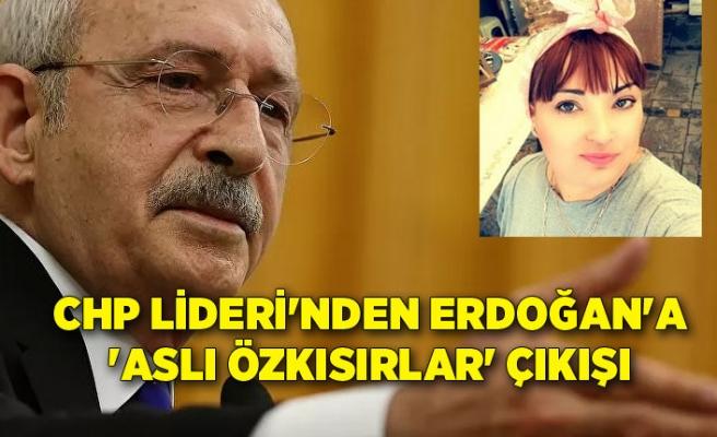 CHP Lideri'nden Erdoğan'a 'Aslı Özkısırlar' çıkışı