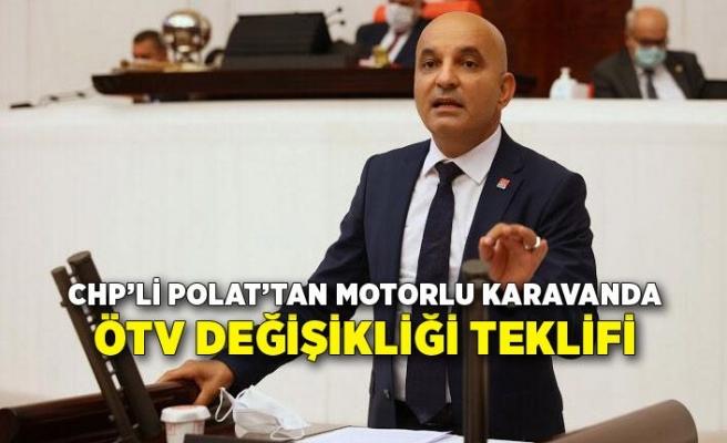 CHP'li Polat'tan motorlu karavanda ÖTV değişikliği teklifi