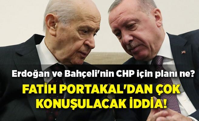Fatih Portakal'dan çok konuşulacak iddia! Erdoğan ve Bahçeli'nin CHP için planı ne?