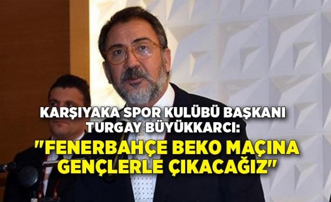 """""""Fenerbahçe Beko maçına gençlerle çıkacağız"""""""