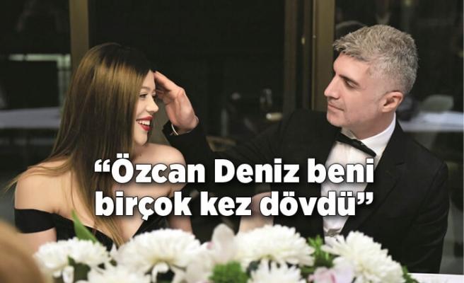 Feyza Aktan'dan şok iddia: Özcan Deniz beni birçok kez dövdü