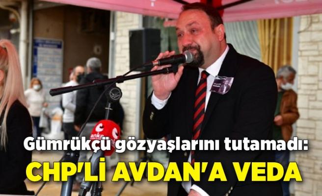 Gümrükçü gözyaşlarını tutamadı: CHP'li Avdan'a veda