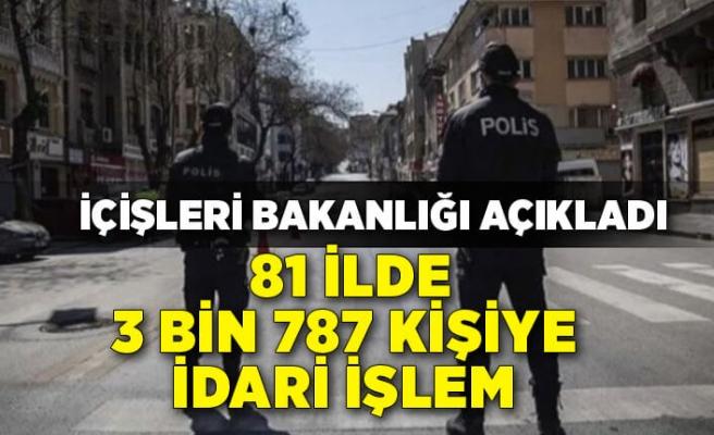 İçişleri Bakanlığı: Kısıtlamada 3 bin 787 kişiye idari işlem