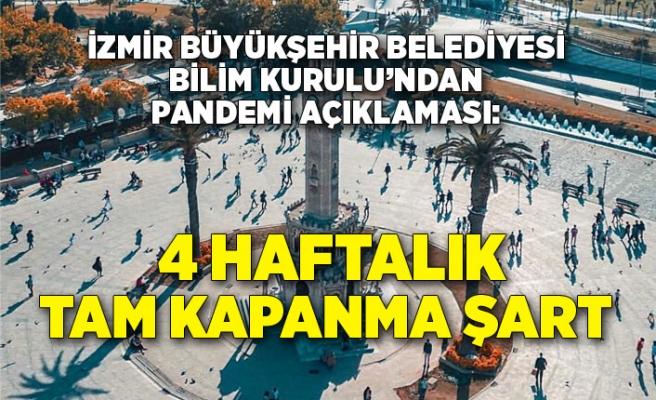 İzmir Büyükşehir Belediyesi Bilim Kurulu'ndan pandemi açıklaması: 4 haftalık tam kapanma şart